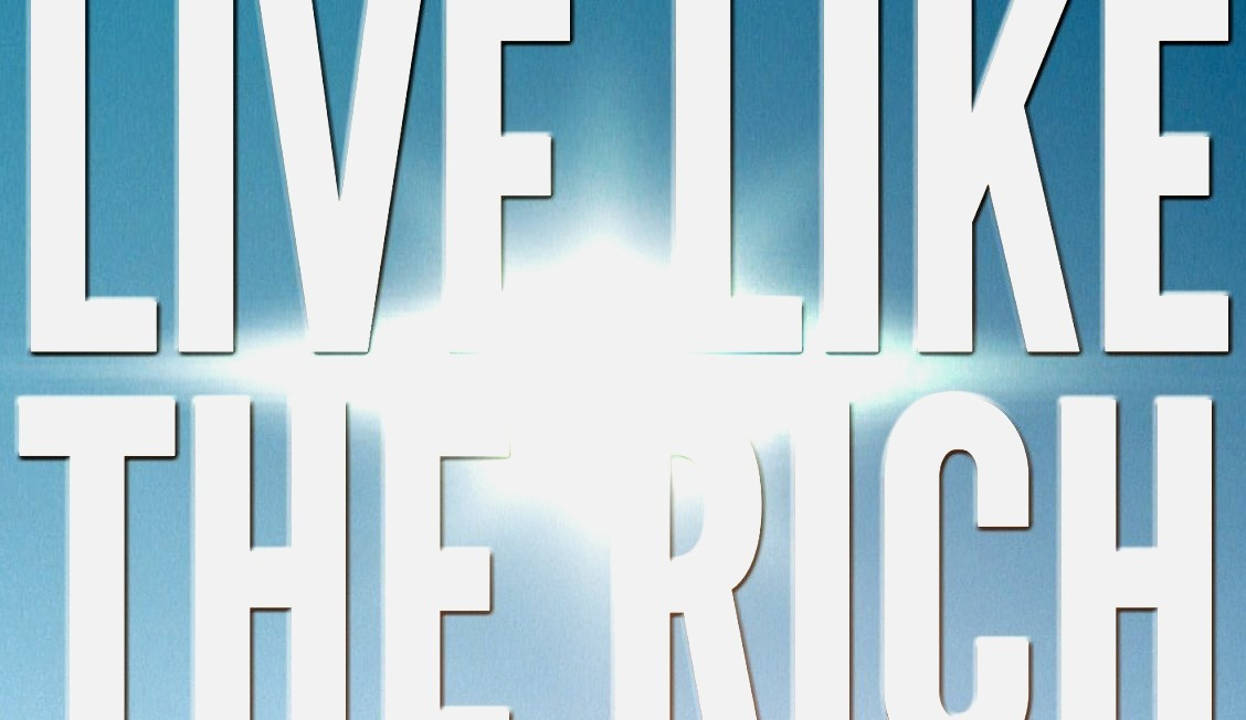 LIVE LIKE THE RICH - CLICK TO DOWNLOAD THE ULTIMATE GUIDE
